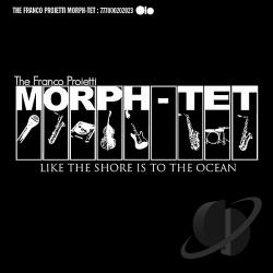Franco Proietti Morph-Tet - Like The Shore Is To The Ocean CD Cover Art