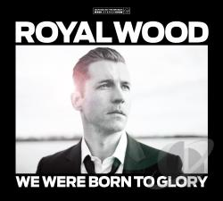 Royal Wood - We Were Born To Glory CD Cover Art