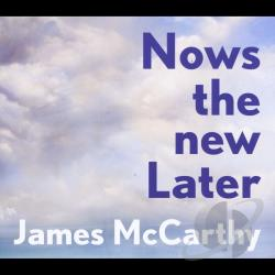 McCarthy, James - Nows The New Later CD Cover Art
