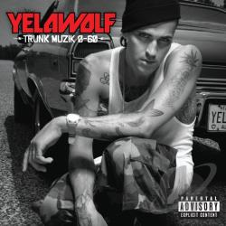 YelaWolf - Trunk Muzik 0-60 CD Cover Art