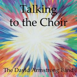David Armstrong Band - Talking To The Choir CD Cover Art