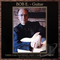 Bob E. - There Goes Yesterday Here Comes Tomorrow CD Cover Art