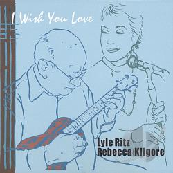 Kilgore, Rebecca / Ritz, Lyle - I Wish You Love CD Cover Art