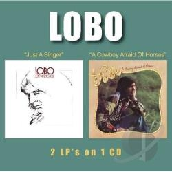 Lobo - Just a Singer/A Cowboy Afraid of Horses CD Cover Art