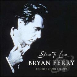Ferry, Bryan - Slave to Love: The Best of the Ballads CD Cover Art