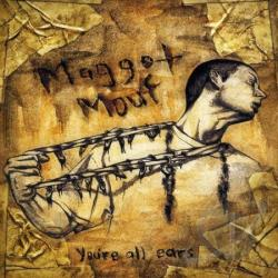 Maggot Mouf - You're All Ears CD Cover Art