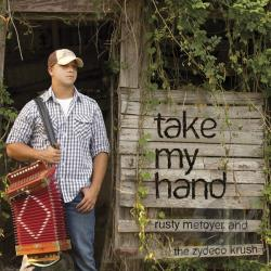 Rusty Metoyer & The Zydeco Krush - Take My Hand CD Cover Art