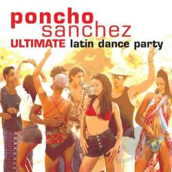 Sanchez, Poncho - Ultimate Latin Dance Party CD Cover Art