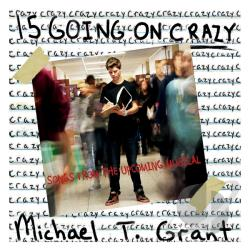 Michael T. Grant - 15 Going On Crazy: Songs From the Upcoming Musical CD Cover Art