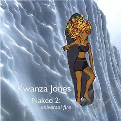 Kwanza Jones - Naked, Vol. 2: Universal Fire CD Cover Art