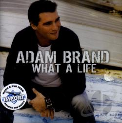 Brand, Adam - What a Life CD Cover Art