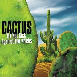 Cactus - Do Not Kick Against the Pricks CD Cover Art