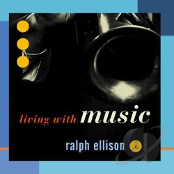 "living with music by ralph ellison essay Ralph ellison in his essay, ""an extravagance of laughter"" demonstrated the living condition of black life in the segregated 1930's ellison grew up in oklahoma."
