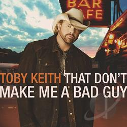 Keith, Toby - That Don't Make Me a Bad Guy CD Cover Art