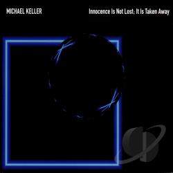 Keller, Michael - Innocence Is Not Lost: It Is Taken Away CD Cover Art