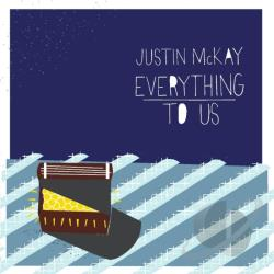 McKay, Justin - Everything To Us CD Cover Art