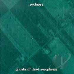 Prolapse - Ghosts Of Dead Aeroplanes CD Cover Art