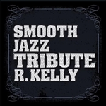 Smooth Jazz All Stars - R. Kelly Smooth Jazz Tribute CD Cover Art