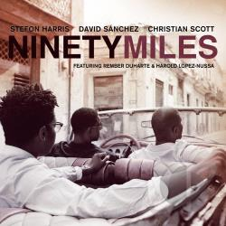 Harris, Stefon / Sanchez, David / Scott, Christian - Ninety Miles CD Cover Art