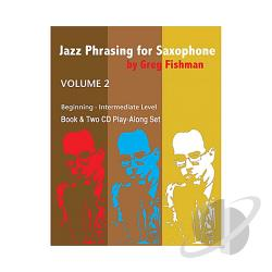Fishman, Greg - Jazz Phrasing for Saxophone, Vol. 2 CD Cover Art