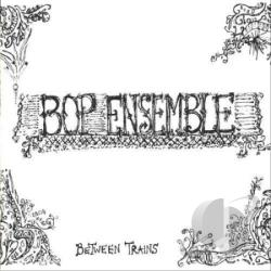 Bop Ensemble - Between Trains CD Cover Art