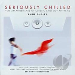 Chilled, Seriously / Dudley, Anne - Seriously Chilled: New Arrangements of Classic Chill-Out Anthems by Anne Dudley CD Cover Art