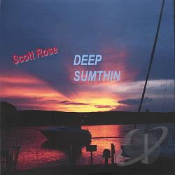Rose, Scott - Deep Sumthin CD Cover Art