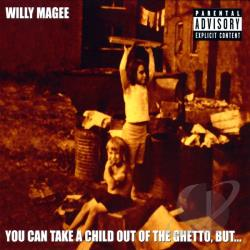 Magee, Willy - You Can Take A Child Out Of The Ghetto But CD Cover Art