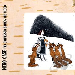 Case, Neko - Fox Confessor Brings the Flood CD Cover Art