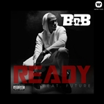 B.O.B - Ready [feat. Future] DB Cover Art