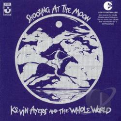 Ayers, Kevin / Ayers, Kevin & The Whole World - Shooting at the Moon CD Cover Art