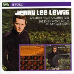 Lewis, Jerry Lee - Another Place Another Time/She Even Woke Me Up to Say Goodbye CD Cover Art