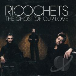 Ricochets - Ghost Of Our Love CD Cover Art