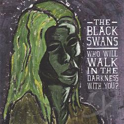 Black Swans - Who Will Walk In The Darkness With You? CD Cover Art
