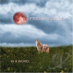 Friday's Child - In A Word CD Cover Art