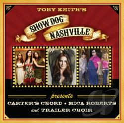 Carter's Chord / Keith, Toby / Mica Roberts / Trailer Choir / Various Artists - Show Dog Nashville Presents CD Cover Art