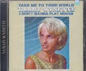 Wynette, Tammy - Take Me To Your World/I Don't Wanna Play House CD Cover Art