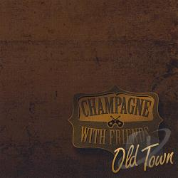 Champagne With Friends - Old Town CD Cover Art