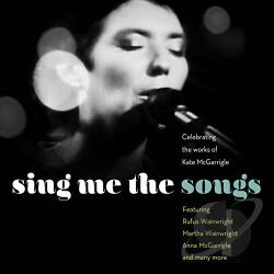 Sing Me the Songs: Celebrating the Works of Kate McGarrigle (2 CD)
