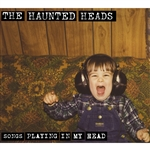 Haunted Heads - Songs Playing In My Head CD Cover Art