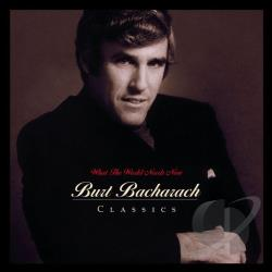 Bacharach, Burt - What the World Needs Now: Burt Bacharach Classics CD Cover Art