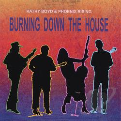 Boyd, Kathy & Phoenix Rising - Burning Down The House CD Cover Art