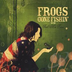 Frogs Gone Fishin' - Tell Me True CD Cover Art
