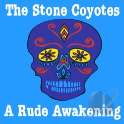 Stone Coyotes - Rude Awakening CD Cover Art