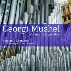 Mushel / Saunders, Benjamin - Georgi Mushel: Complete Organ Music CD Cover Art