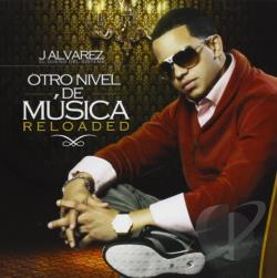 J. Alvarez - Otro Nivel De Musica: Reloaded CD Cover Art