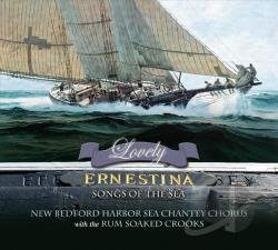New Bedford Harbor Sea Chantey Chorus - Lovely Ernestina: Songs of the Sea CD Cover Art