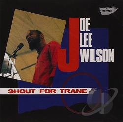 Wilson, Joe Lee - Shout for Trane CD Cover Art