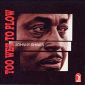 Shines, Johnny - Too Wet To Plow CD Cover Art