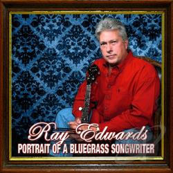 Edwards, Ray / Edwards, Ray & Hard Rock Mountain - Portrait of a Bluegrass Songwriter CD Cover Art